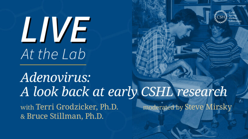 <em>LIVE At the Lab</em>: Adenovirus - A look back at early CSHL research